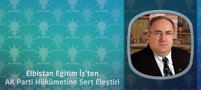 Elbistan Eğitim İş'ten AK Parti Hükümetine Sert Eleştiri