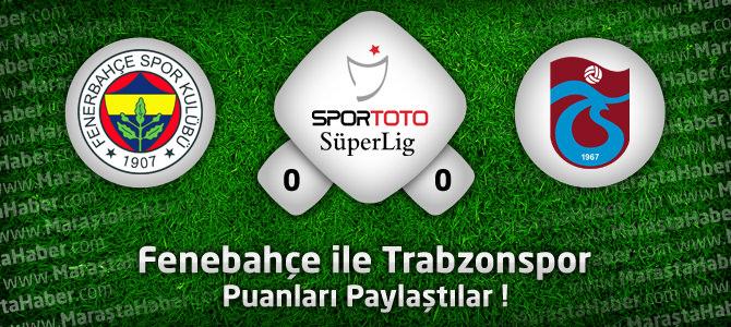 Fenerbahçe 0 – Trabzonspor 0 Maçın geniş özeti