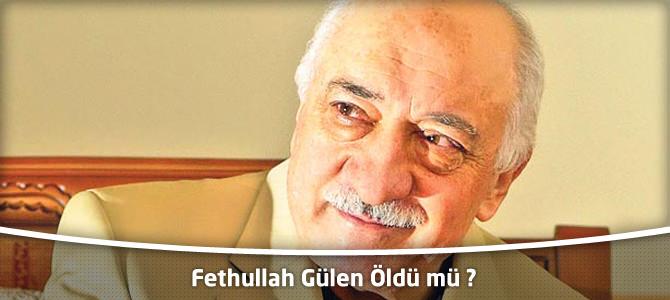 Fethullah Gülen Öldü mü ?