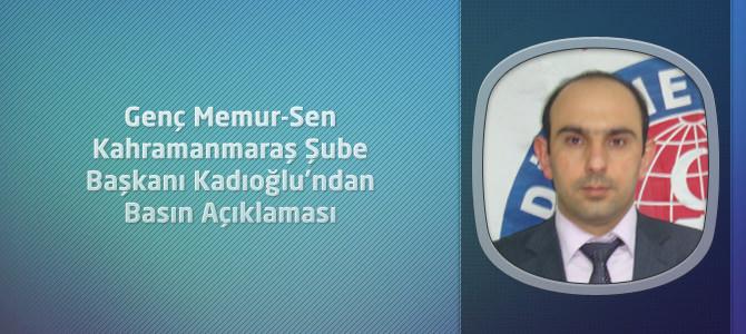 Genç Memur-Sen Kahramanmaraş Şube Başkanı Kadıoğlu'ndan Basın Açıklaması