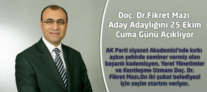 Doç. Dr.Fikret Mazı Aday Adaylığını 25 Ekim'de Açıklıyor