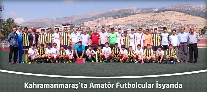 Kahramanmaraş'ta amatör futbolcular isyanda