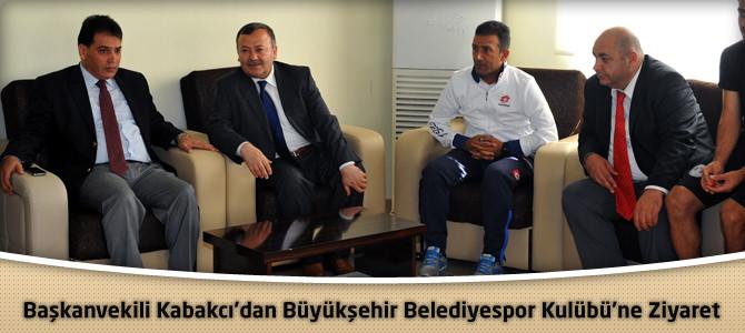 Başkanvekili Kabakcı'dan Büyükşehir Belediyespor Kulübü'ne Ziyaret