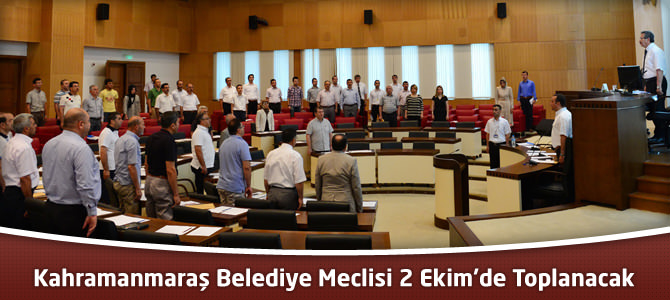 Kahramanmaraş Belediye Meclisi 2 Ekim'de Toplanacak