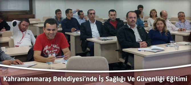 Kahramanmaraş Belediyesi'nde İş Sağlığı Ve Güvenliği Eğitimi