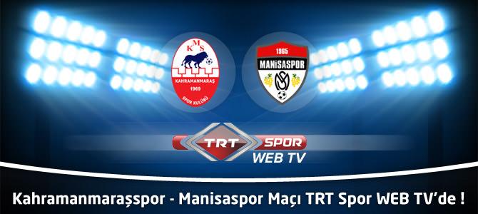 Kahramanmaraşspor – Manisaspor Maçı Canlı TRT Web TV'de