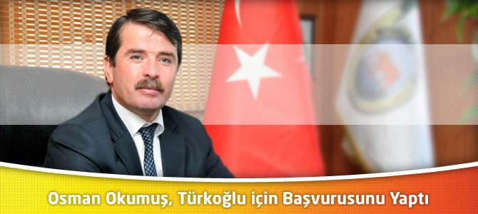Osman Okumuş, Türkoğlu Belediye Başkanlığı için Başvurusunu Yaptı