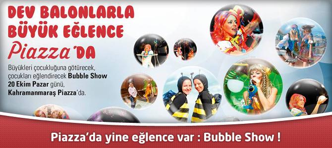 Kahramanmaraş Piazza'da yine eğlence var : Bubble Show