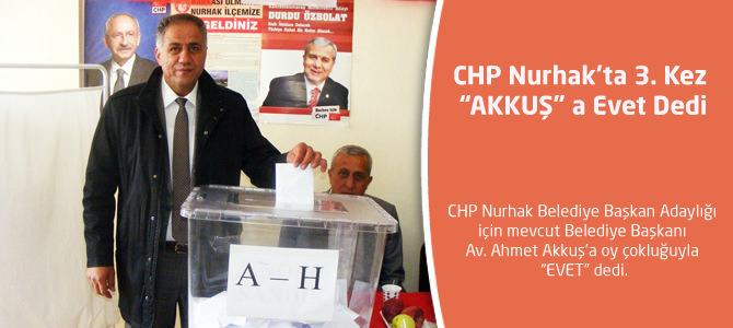 """CHP Nurhak'ta 3. Kez """"Akkuş"""" a Evet Dedi"""