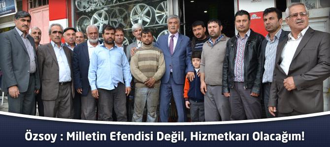 Mustafa Özsoy : Milletin Efendisi Değil, Hizmetkarı Olacağım!