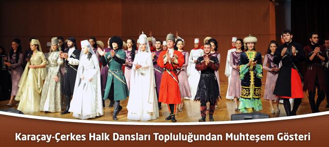 Karaçay-Çerkes Halk Dansları Topluluğundan Muhteşem Gösteri