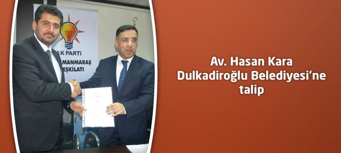 Av. Hasan Kara Dulkadiroğlu Belediyesi'ne talip