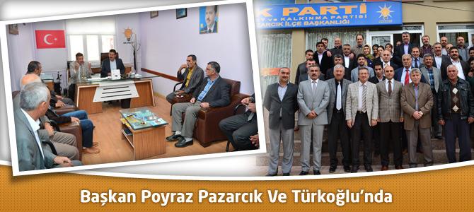 Başkan Poyraz Pazarcık Ve Türkoğlu'nda
