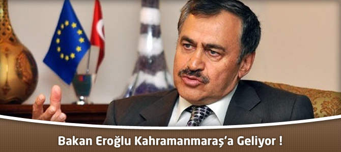 Bakan Eroğlu Kahramanmaraş'a Geliyor !