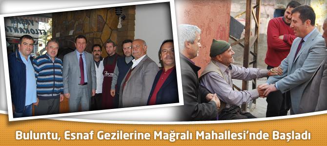 Mustafa Buluntu, Esnaf Gezilerine Mağralı Mahallesi'nde Başladı