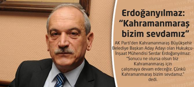 """Erdoğanyılmaz: """"Kahramanmaraş bizim sevdamız"""""""