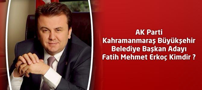 Ak Parti Kahramanmaraş Büyükşehir Belediye Başkanı Fatih Mehmet Erkoç Kimdir?