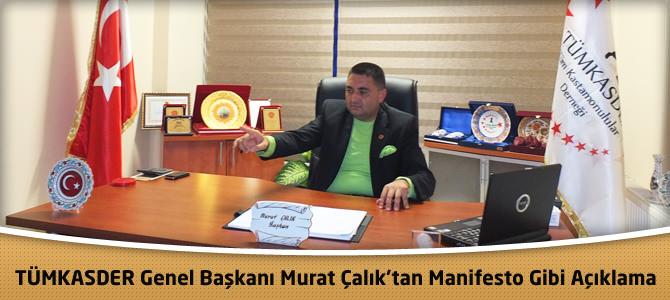 TÜMKASDER Genel Başkanı Murat Çalık'tan manifesto gibi açıklama