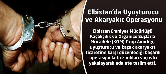 Elbistan'da Uyuşturucu ve Akaryakıt Operasyonu