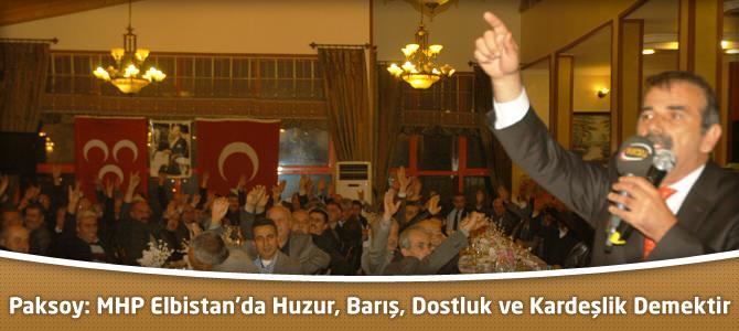 Paksoy: MHP Elbistan'da Huzur, Barış, Dostluk ve Kardeşlik Demektir