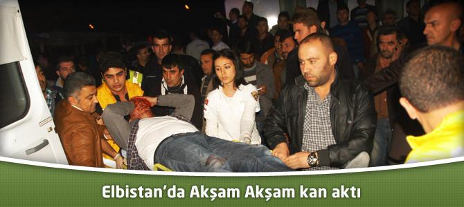 Elbistan'da Akşam Akşam Kan Aktı!