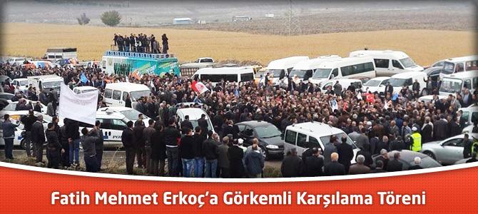 Fatih Mehmet Erkoç'a Görkemli Karşılama Töreni