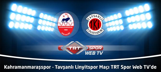 Kahramanmaraşspor – Tavşanlı Linyitspor Maçı TRT Spor Web TV'de