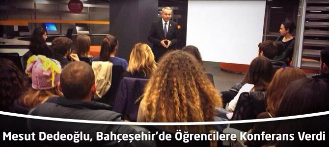 Mesut Dedeoğlu, Bahçeşehir'de Öğrencilere Konferans Verdi