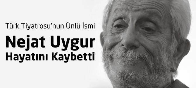 Türk Tiyatrosu'nun Ünlü İsmi Nejat Uygur Hayatını Kaybetti