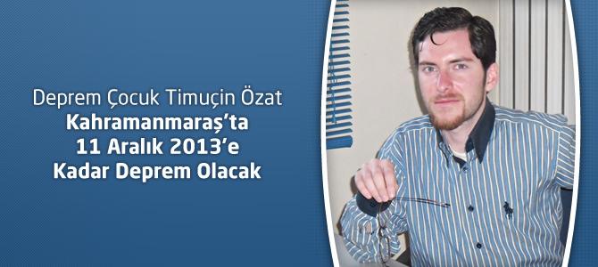 Timuçin Özat : Kahramanmaraş'ta 11 Aralık 2013'e Kadar Deprem Olacak