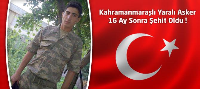 Kahramanmaraşlı Yaralı Asker 16 Ay Sonra Şehit Oldu !