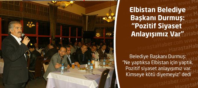 """Elbistab Belediye Başkanı Durmuş:""""Pozitif Siyaset Anlayışımız Var"""""""