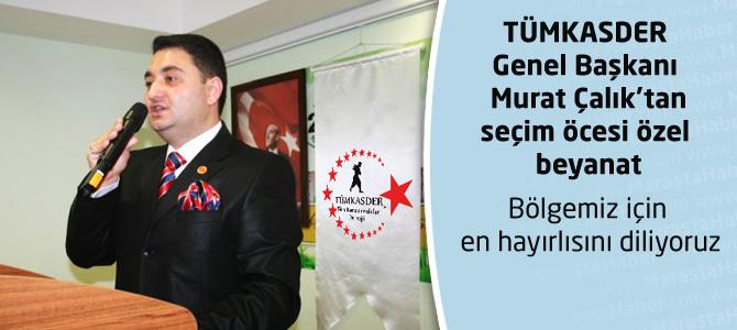 TÜMKASDER Genel Başkanı Murat Çalık'tan seçimler için özel beyanat