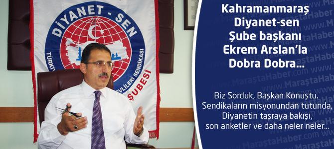 Kahramanmaraş Diyanet-sen Şube başkanı Ekrem Arslan'la Dobra Dobra…