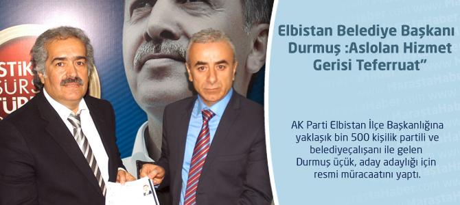 """Elbistan Belediye Başkanı Durmuş : Aslolan Hizmet Gerisi Teferruat"""""""