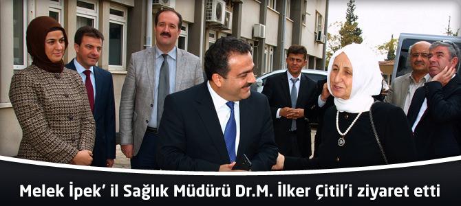 Melek İpek'İl Sağlık Müdürü Dr.M. İlker Çitil'i ziyaret etti