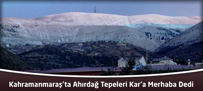 Kahramanmaraş'ta Ahırdağ  Etekleri ilk Kar'a Merhaba dedi