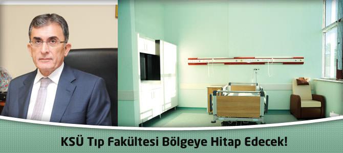 KSÜ Tıp Fakültesi Bölgeye hitap edecek!
