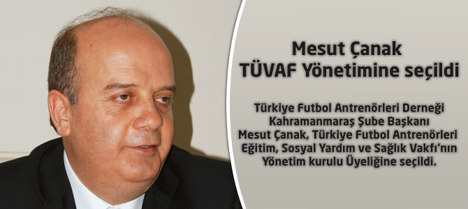 Mesut Çanak TÜVAF Yönetimine seçildi