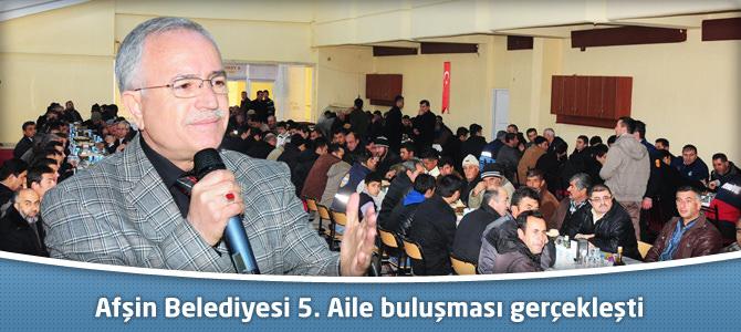 Afşin Belediyesi 5. Aile buluşması gerçekleşti
