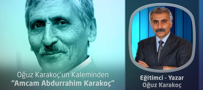 """Oğuz Karakoç'un Kaleminden ; """"Amcam Abdurrahim Karakoç"""""""