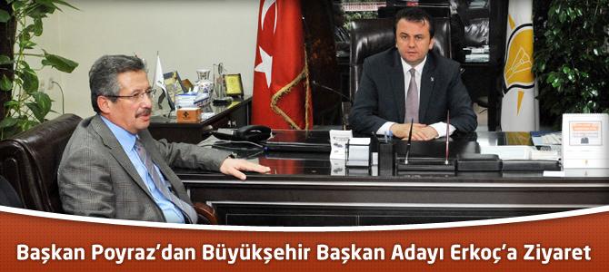 Başkan Poyraz'dan Büyükşehir Başkan Adayı Erkoç'a Ziyaret