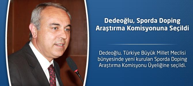 Dedeoğlu, Sporda Doping Araştırma Komisyonuna Seçildi