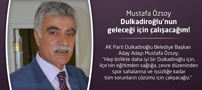 Mustafa Özsoy : Dulkadiroğlu'nun geleceği için çalışacağım!