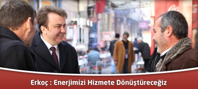 Fatih Mehmet Erkoç : Enerjimizi Hizmete Dönüştüreceğiz
