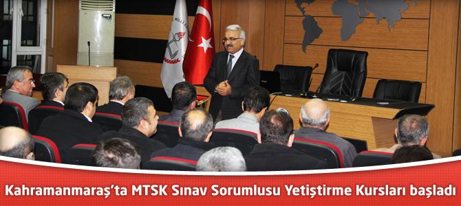 Kahramanmaraş'ta MTSK Sınav Sorumlusu Yetiştirme Kursları başladı