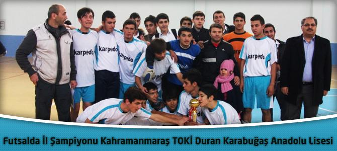 Futsalda İl Şampiyonu Kahramanmaraş TOKİ Duran Karabuğaş Anadolu Lisesi