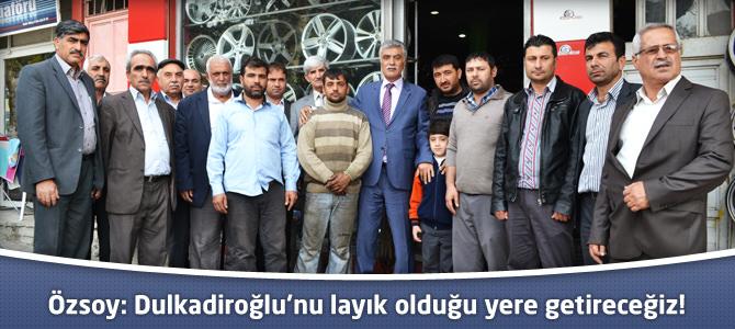Özsoy: Dulkadiroğlu'nu layık olduğu yere getireceğiz!