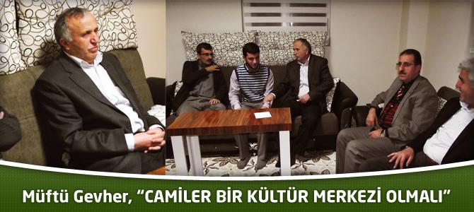 """Müftü Gevher, """"CAMİLER BİR KÜLTÜR MERKEZİ OLMALI"""""""