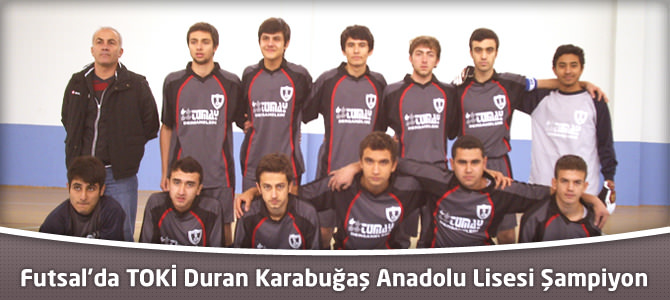 Futsal'da TOKİ Duran Karabuğaş Anadolu Lisesi Şampiyon